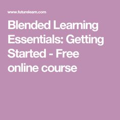 Blended Learning Essentials: Getting Started - Free online course