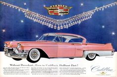 Pink - Vintage Ad ca 1958.  My brother got a Cadillac a few years older than this one, had it painted this pink, and my MOM adopted it.  He's never gotten over that.  So, so funny to see the original here.  Now I get it.