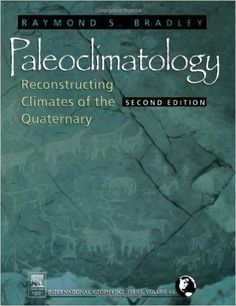 Paleoclimatology, Volume 68, Second Edition: Reconstructing Climates of the Quaternary (International Geophysics): Raymond S. Bradley: 9780121240103: Amazon.com: Books