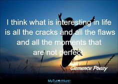 I think what is interesting in life is all the cracks and all the flaws and all the moments that are not perfect. Clemence Poesy, Flaws And All, Inspiring Quotes, Inspire Me, In This Moment, French, Poster, Life, Inspring Quotes
