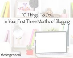 10 Things to Do In Your First 3 Months of Starting a Blog #blog #blogger #blogging