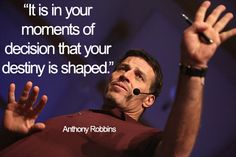 It is in your moments of decision that your destiny is shaped #TonyRobbins