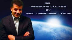 """Neil deGrasse Tyson. I love him so much. Quote: """"In 5-billion yrs the Sun will expand & engulf our orbit as the charred ember that was once Earth vaporizes. Have a nice day."""""""