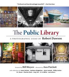 The Public Library: a photographic essay by Robert Dawson - A collection of photographs of public libraries throughout the United States is accompanied by essays, letters, and poems by distinguished writers and librarians honoring this threatened institution. Recommended by: Ed Goldberg, Head of Reference