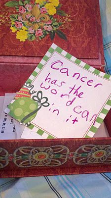 """Note from my 9 year old daughter, left in my Hope Box... """"Cancer has the word 'can' in it."""" She gives me so much strength."""