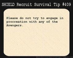 S.H.I.E.L.D. Recruit Survival Tip #409:Please do not try to engage in procreation with any of the Avengers.