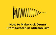 How to Make Kick Drums From Scratch in Ableton Live