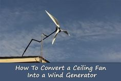 How To Turn An Old Ceiling Fan Into A Wind Turbine DIY... - http://www.ecosnippets.com/alternative-energy/ceiling-fan-into-a-wind-turbine/