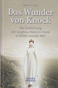 DAS WUNDER VON KNOCK Die Erscheinung der Jungfrau Maria in Irland von Peter H. Görg