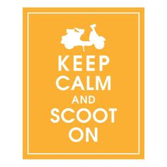Keep Calm and Scoot On, (Vespa Scooter) 8x10 Print-(Featured color Clementine) Buy 3 get one Free. $10.95, via Etsy.