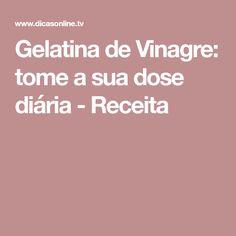 Gelatina de Vinagre: tome a sua dose diária - Receita