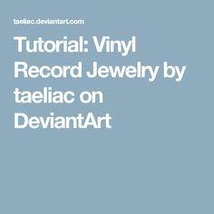 Tutorial: Vinyl Record Jewelry by taeliac on DeviantArt