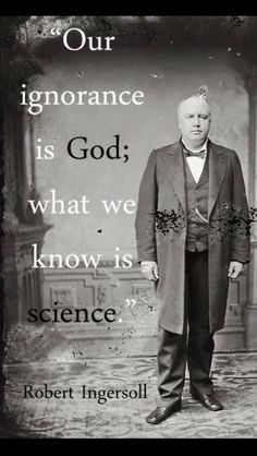 Atheism, Religion, God is Imaginary, The God Excuse, Science, Ingersoll. Our ignorance is god; what we know is science.