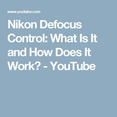 Nikon Defocus Control: What Is It and How Does It Work? - YouTube
