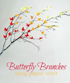 Butterfly Branches - Super easy Paper Craft.  Be creative... make birds, bees, crickets, leaves, flowers, berries...