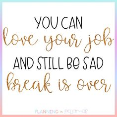 You can love your job, and still be sad break is over Love My Job, Love You, Teacher Inspiration, Teacher Quotes, Be Still, Sad, Knowledge, Inspirational Quotes, Student