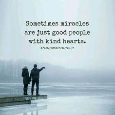 Positive Quotes : Miracles are just good people with kind hearts. - Hall Of Quotes Quotes To Live By, Me Quotes, Motivational Quotes, Inspirational Quotes, Good People Quotes, Quotes On Hope, Kind Heart Quotes, Crush Quotes, The Words