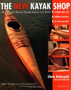 The New Kayak Shop: More Elegant Wooden Kayaks Anyone Can Build: Chris Kulczycki: 9780071357869: Amazon.com: Books