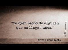 Se oyen pasos de alguien que no llega nunca. Mario Benedetti