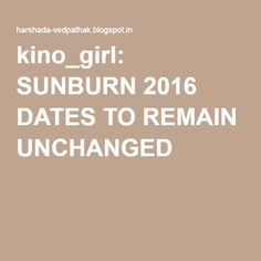 kino_girl: SUNBURN 2016 DATES TO REMAIN UNCHANGED