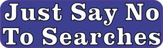 """10""""x3"""" Just Say No to Searches Vinyl Bumper Sticker Decal Window Decals Stickers"""