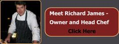 Meet Richard James - Owner and Head Chef Click Here