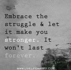 Abraça a luta e deixa que ela te fortaleça. Não vai durar para sempre!