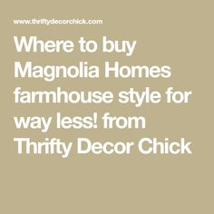 Where to buy Magnolia Homes farmhouse style for way less! from Thrifty Decor Chick