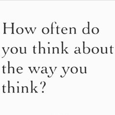 How often do you overthink about thinking about the way you think about overthinking?