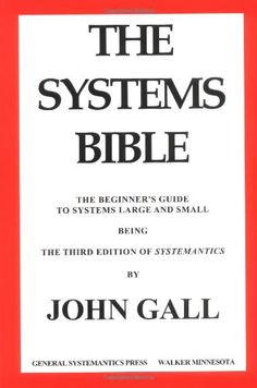 The Systems Bible: The Beginner's Guide to Systems Large and Small by John Gall,http://www.amazon.com/dp/0961825170/ref=cm_sw_r_pi_dp_77-Gsb1QM8Y47M6S