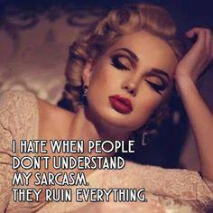 I am so glad I am never sarcastic. I might make enemies that way....