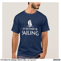 I'd rather be sailing t shirts | Humorous quote. I'd rather be sailing t shirts | Nautical design with sailboat. Funny boating / sailing quote gift idea for men and women. In navy blue and other colors. Cute present for retiring man or woman, sailor, skipper, boat captain etc.#ad