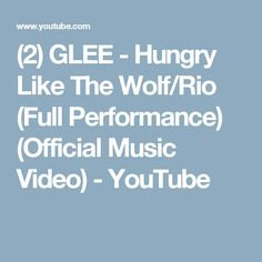 (2) GLEE - Hungry Like The Wolf/Rio (Full Performance) (Official Music Video) - YouTube
