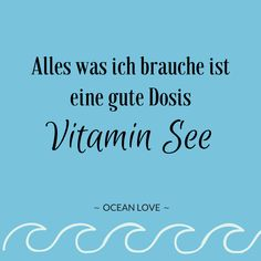 Alles was ich brauche ist eine gute Dosis Vitamin See. | Sprüche | Zitate | schöne | lustig | Meer | Ozean | Wanderlust | Reisen | Travel | Journey | Inspiration | Meerweh | Ocean Love | Motivation | Quotes #sprüche #fernweh #meerweh #lustigesprüche #lustig #travel
