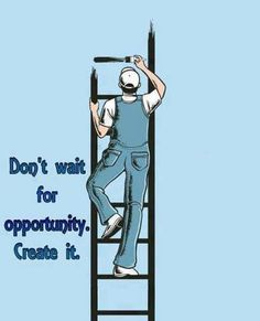 """Don't wait or an opportunity, Create it"" - Unknown - Collection Of Inspiring Quotes, Sayings, Images Real Life Quotes, Reality Quotes, Motivational Picture Quotes, Inspirational Quotes, Frases Mary Kay, Autogenic Training, Pictures With Deep Meaning, Satirical Illustrations, Meaningful Pictures"