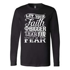 Let your faith be bigger than your fear christian faith long sleeve t shirt Christian Hoodies, Christian Clothing, Bible Verses About Faith, Jesus Shirts, Just For You, Let It Be, Christian Faith, Christian Living, T Shirts With Sayings