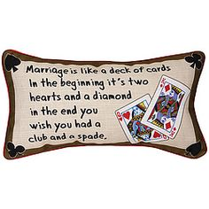 When you get married, you never know what's in the cards.  Hopefully, they hold plenty of laughs, like this witty toss pillow! $9.87