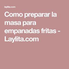 Como preparar la masa para empanadas fritas - Laylita.com
