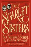 The Scarlet Sisters: Sex, Suffrage, and Scandal in the Gilded Age- available March 3, 2015
