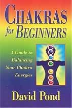 """Lotus Plantation - Chakras for Beginners, $9.71 - Helping you to understand the energy of your body, Chakras for Beginners by David Pond helps you explore the """"batteries"""" that receive, store and express your life energy. (http://www.lotusplantation.com/chakras-for-beginners/)"""