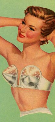 Your mother's mother's bra for special occasions (baptisms, socialite funerals, school cafeteria monitor days, high school prom chaperoning...)