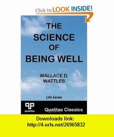 The Science of Being Well (Qualitas Classics) (9781897093016) Wallace D. Wattles , ISBN-10: 1897093012  , ISBN-13: 978-1897093016 ,  , tutorials , pdf , ebook , torrent , downloads , rapidshare , filesonic , hotfile , megaupload , fileserve