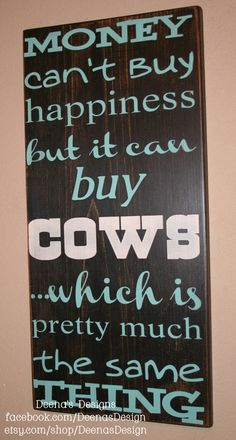 Seriously this should be in my house!  Money can't buy happiness but it can buy Cows  by DeenasDesign