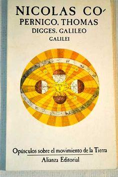 Opúsculos sobre el movimiento de al Tierra / Nicolás Copérnico, Thomas Digges, Galileo Galilei ; traducción, introducción y notas de Alberto Elena