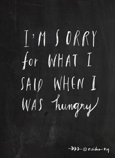Sorry Quote- I am sorry for what I said when I was hungry. Art Print