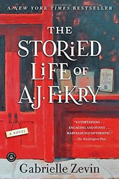 The Storied Life of A. J. Fikry: A Novel by Gabrielle Zevin, I love a book about books, and this was a great one!