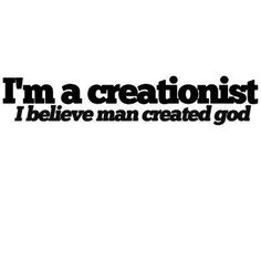 My kind of creationist!
