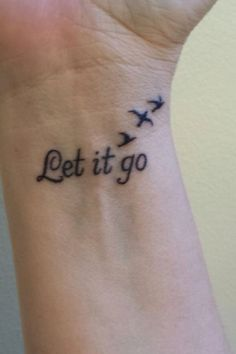 Awsome bird let it go tattoo quotes on arm for girls