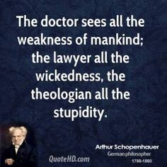 doctor vs lawyer vs theologian...... Actually, lawyers see a lot of the stupidity also....
