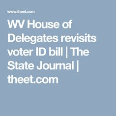 WV House of Delegates revisits voter ID bill   The State Journal   theet.com